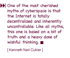 One of the most cherished myths of cyberspace is that the Internet is totally decentralized and inherently uncontrollable.